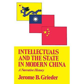 Intellectuals and the State in Modern China A Narrative History by Grieder & Jerome B.