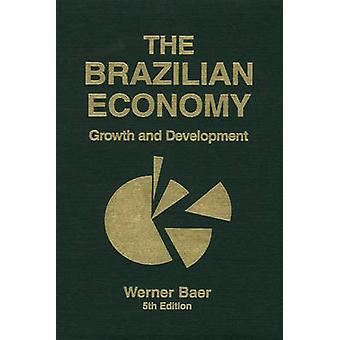 The Brazilian Economy Growth and Development by Baer & Werner