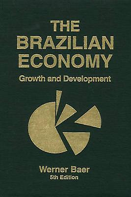 The Brazilian Economy Growth and DevelopHommest by Baer & Werner