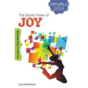 The Secret Power of Joy The Book of Philippians by Shellenberger & Susie