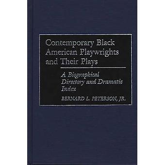 Zeitgenössischen schwarzen amerikanischen Dramatiker und ihre Stücke A biographische Verzeichnis und dramatische Index von Peterson & Bernard L.