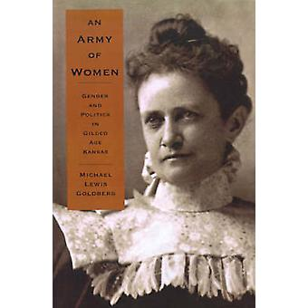 An Army of Women Gender and Politics in Gilded Age Kansas by Goldberg & Michael Lewis