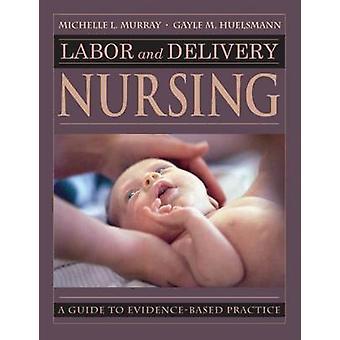 Arbetskraft och leverans omvårdnad vägledning för evidensbaserad praxis av Murray & Michelle