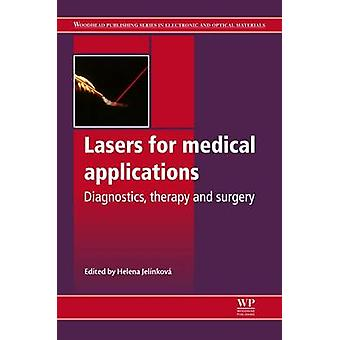 Lasers for Medical Applications Diagnostics Therapy and Surgery by Jelinkova & Helena