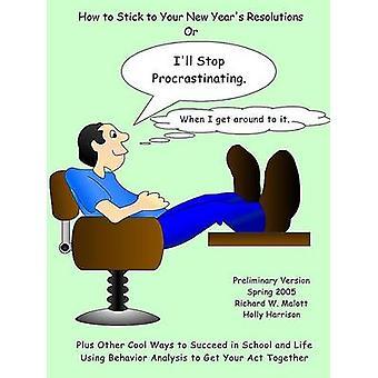 Ziek Stop Procrastinating als ik rond om het door Malott & Richard W.