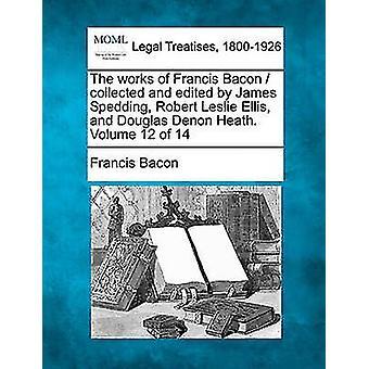 フランシス ・ ベーコンの作品収集し、ジェームズ ・ スペディング ロバート ・ レスリー ・ エリスとダグラス デノン ヒース著します。フランシス ・ ベーコンによって 14 第 12 巻
