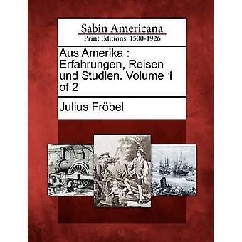 Aus Amerika Erfahrungen Reisen Und Studien. Band 1 der 2 durch Frbel & Julius