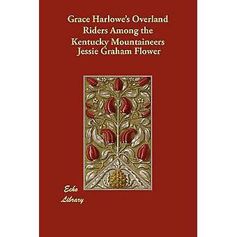 Grace Harlowes Overland ryttare bland Kentucky bergsbestigare av blomma & Jessie Graham
