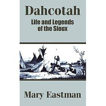 Dahcotah liv och legender av Sioux av Eastman & Mary