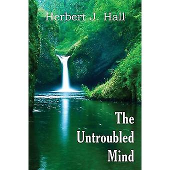 The Untroubled Mind by Hall & Herbert J.