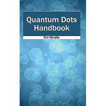Quantum Dots Handbook by Murphy & Eva