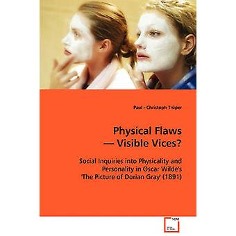 Physical Flaws  Visible Vices by Trper & Paul Christoph