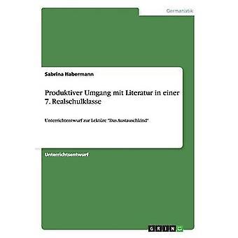 Produktiver Umgang Mit Literatur in Einer 7. Realschulklasse by Habermann & Sabrina