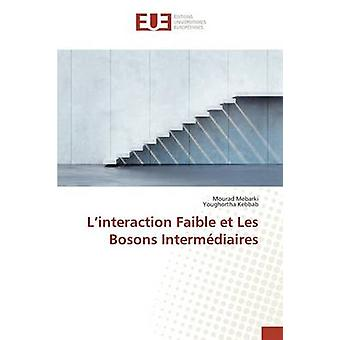 Linteraction Faible et Les Bosons Intermdiaires by Mebarki Mourad