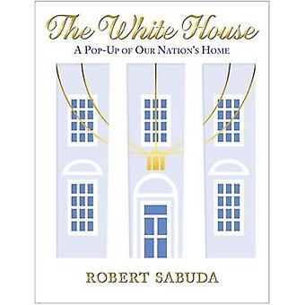 The White House - A Pop-Up of Our Nation's Home by Robert Sabuda - 978