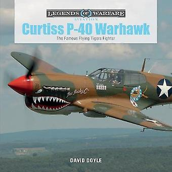Curtiss P-40 Warhawk - The Famous Flying Tigers Fighter by David Doyle