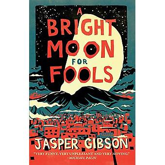 A Bright Moon for Fools (Main) by Jasper Gibson - 9780957468108 Book