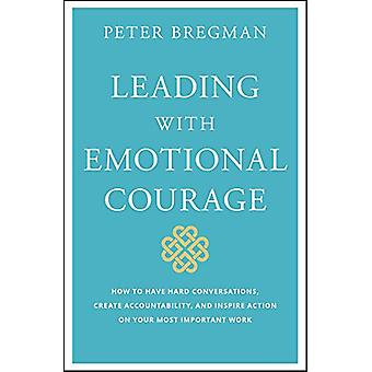 Leading With Emotional Courage - How to Have Hard Conversations - Crea