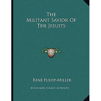 The Militant Savior of the Jesuits by Rene Fulop-Miller - 97811630211