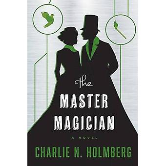 The Master Magician by Charlie N. Holmberg - 9781477828694 Book