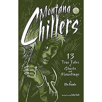 Montana Chillers - 13 True Tales of Ghosts and Hauntings by Ellen Baum