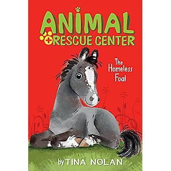 The Homeless Foal by Tina Nolan - Anna Chernyshova - 9781589254985 Bo