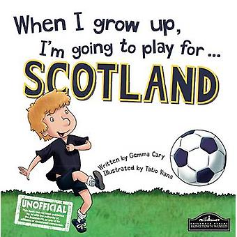 When I Grow Up I'm Going to Play for Scotland by Gemma Cary - Tatio V