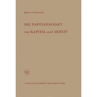 Die Partnerschaft von Kapital und Arbeit Theorie und Praxis eines neuen Wirtschaftssystems von Hartman & Robert S.