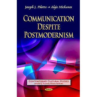 Communication Despite Postmodernism by Joseph J. Pilotta