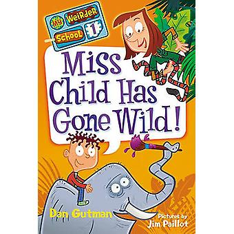 Miss Child Has Gone Wild! by Dan Gutman - Jim Palliot - 9780061969164