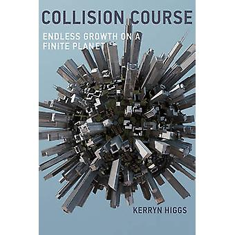 Collision Course - Endless Growth on a Finite Planet by Kerryn Higgs -