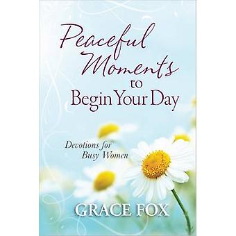 Peaceful Moments to Begin Your Day - Devotions for Busy Women by Grace