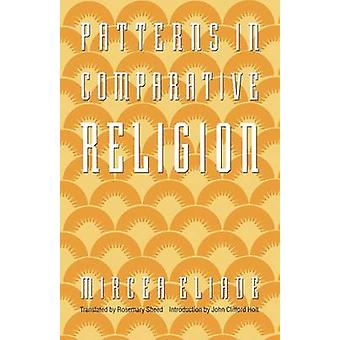 Patterns in Comparative Religion by Mircea Eliade - Rosemary Sheed -