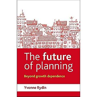 The Future of Planning - Beyond Growth Dependence by Yvonne Rydin - 97