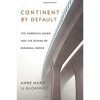Continent by Default - The European Union and the Demise of Regional O