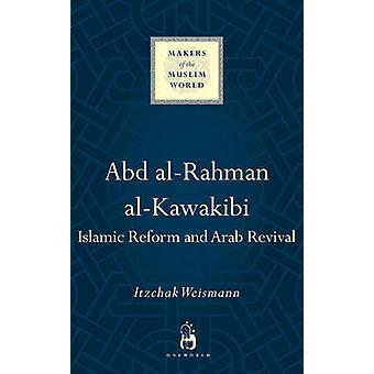 Abd Al-Rahman Al-Kawakibi - Islamic Reform and Arab Revival by Itzchak