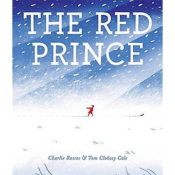 The Red Prince by Charlie Roscoe - Charles Jubb - Tom Clohosy Cole -