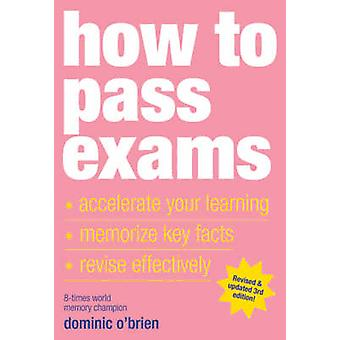 How to Pass Exams - Accelerate Your Learning - Memorise Key Facts - Re