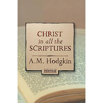 Christ in All the Scriptures by A. M. Hodgkin - 9781857928846 Book