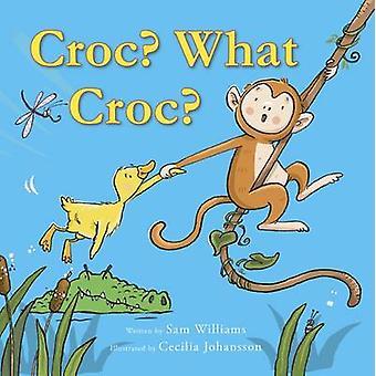 Croc? What Croc? by Sam Williams - 9781910716038 Book