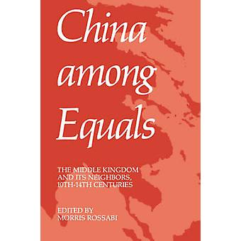 China Among Equals - The Middle Kingdom and Its Neighbors - 10th-14th