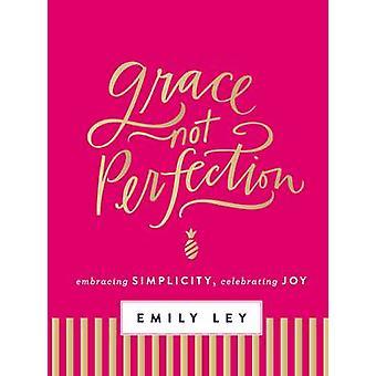 Grace - Not Perfection - Embracing Simplicity - Celebrating Joy by Emi