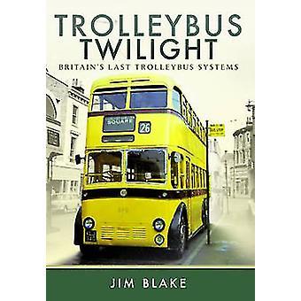 Trådbuss Twilight - Storbritanniens sista trådbuss system av Jim Blake-