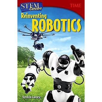 Stem Careers - Reinventing Robotics (Grade 7) by Saskia Lacey - 978149