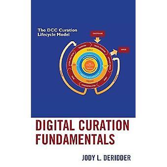 Digital Curation Fundamentals by Digital Curation Fundamentals - 9781