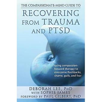 The Compassionate-mind Guide to Recovering from Trauma and PTSD - Usin