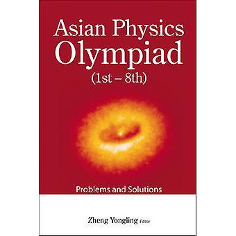 Asiatiska fysik Olympiaden (1-8) - problem och lösningar av Zheng Yon