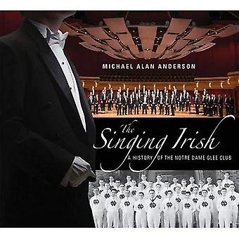The Singing Irish: A History Of the Notre Dame Glee Club