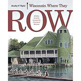 Wisconsin où ils rang: Une histoire de l'aviron de Varsity