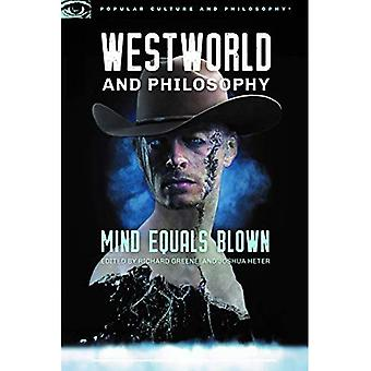 Westworld and Philosophy: Mind Equals Blown (Popular Culture and Philosophy)